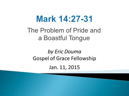 The Problem of Pride and a Boastful Tongue by Eric Douma Gospel of Grace Fellowship Jan. 11, 2015.