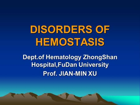 DISORDERS OF HEMOSTASIS Dept.of Hematology ZhongShan Hospital,FuDan University Prof. JlAN-MIN XU.