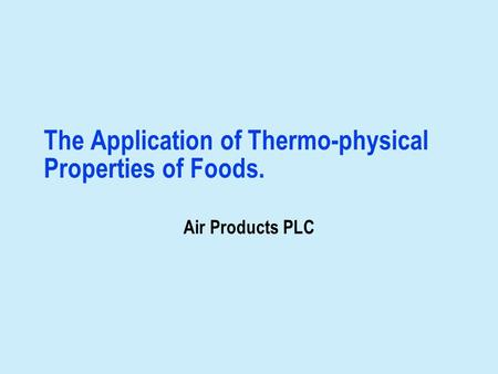 The Application of Thermo-physical Properties of Foods. Air Products PLC.