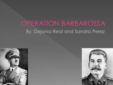  Operation Barbarossa was Germany's code name for their invasion on the Soviet Union.  The attack happened June 22, 1941at 3:00 Sunday morning with.