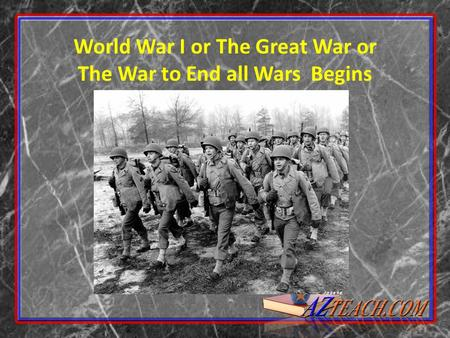 World War I or The Great War or The War to End all Wars Begins.