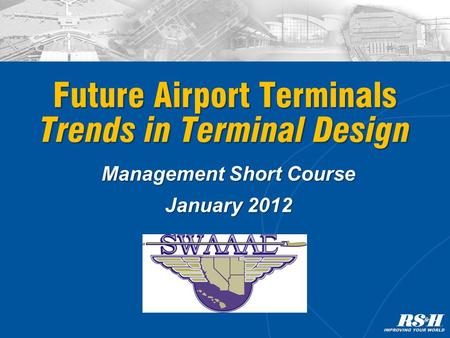 Management Short Course January 2012 Future Airport Terminals Trends in Terminal Design.