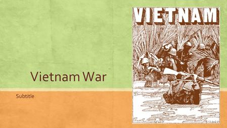 Vietnam War Subtitle. Why did the United States become involved in Vietnam? Essential Question.