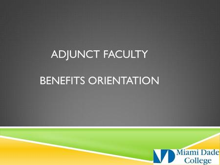 ADJUNCT FACULTY BENEFITS ORIENTATION. TIAA-CREF ALTERNATIVE TO SOCIAL SECURITY PROGRAM AUTOMATIC MANDATORY ENROLLMENT 7.5% of your pay is automatically.