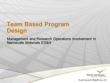 1 Team Based Program Design Management and Research Operations Involvement in Nanoscale Materials ES&H.