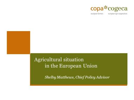 Agricultural situation in the European Union Shelby Matthews, Chief Policy Advisor.