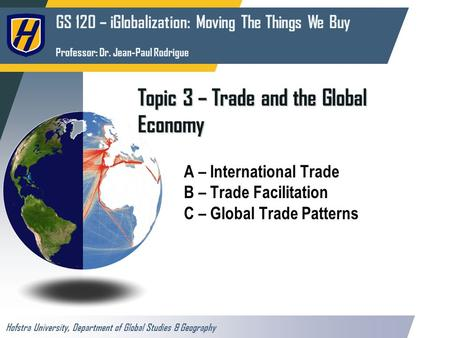 GS 120 – iGlobalization: Moving The Things We Buy Professor: Dr. Jean-Paul Rodrigue Hofstra University, Department of Global Studies & Geography Topic.