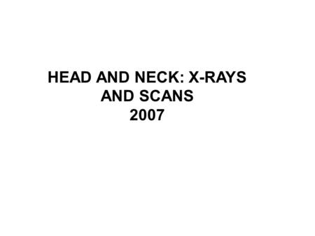 HEAD AND NECK: X-RAYS AND SCANS 2007. 6 Lateral view of skull 1. Ramus of mandible 2. Styloid process of temporal bone.