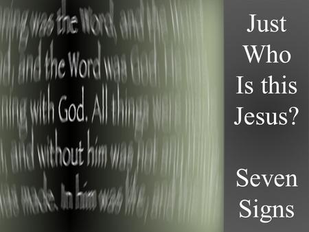 Just Who Is this Jesus? Seven Signs. Just Who Is This Jesus? Seven Signs Review SEVEN SIGNS Each sign has an outflow into other activities around it which.