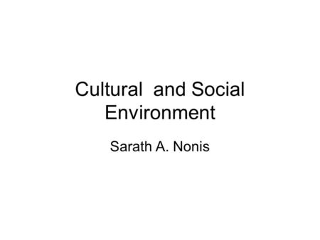 Cultural and Social Environment Sarath A. Nonis. What is Culture ? Culture is a set of traditional believes and values that are transmitted and shared.
