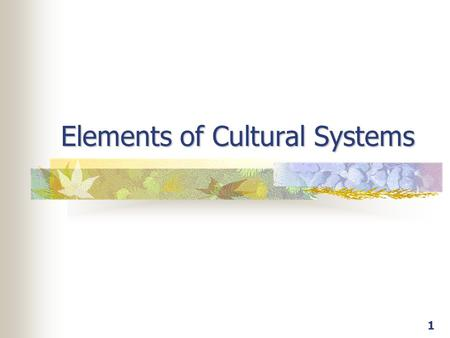 1 Elements of Cultural Systems. 2 What is culture? Society Culture.