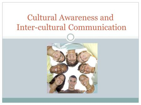 Cultural Awareness and Inter-cultural Communication.