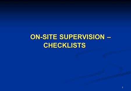 1 ON-SITE SUPERVISION – CHECKLISTS. 2 Checklists Serve as documentation of the visit and record of current conditions and actions needed Help carrying.