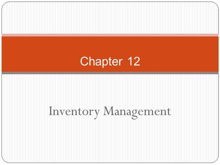 Inventory Management Chapter 12 Independent Demand A B(4) C(2) D(2)E(1) D(3) F(2) Dependent Demand Independent demand is uncertain. Dependent demand.