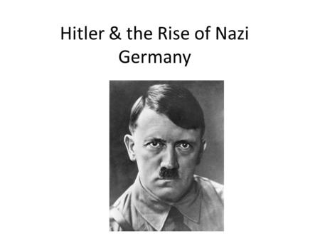 Hitler & the Rise of Nazi Germany. A. Conditions in Germany 1. 1918-Weimer Republic-democratic govt. set up with a parliament-led by Prime Minister 2.