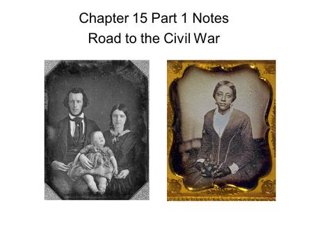 Chapter 15 Part 1 Notes Road to the Civil War. The Missouri Compromise When Missouri applied for statehood in 1817, it was a territory whose citizens.
