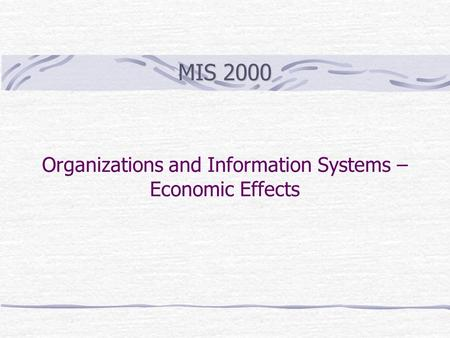 Organizations and Information Systems – Economic Effects MIS 2000.