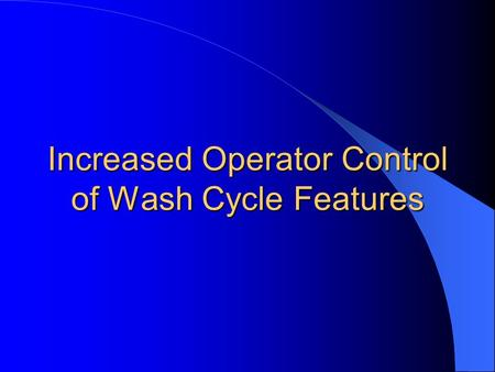 Increased Operator Control of Wash Cycle Features.