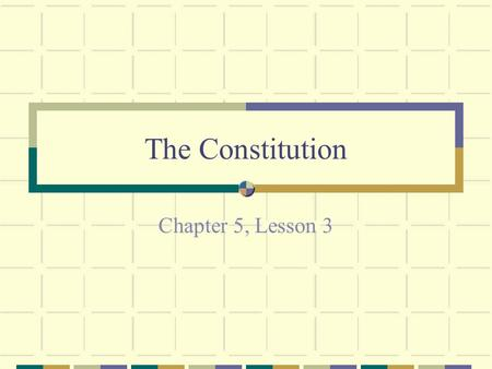 The Constitution Chapter 5, Lesson 3. The Supreme Law of the Land The Constitution Limited by the consent of the people Organized into articles and clauses.