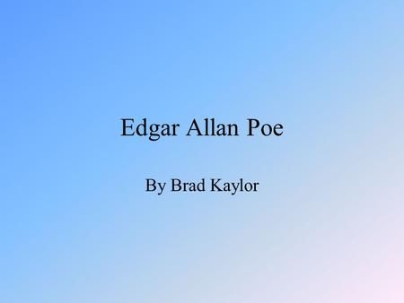 Edgar Allan Poe By Brad Kaylor. About Edgar Allan Poe » Edgar Allan Poe was born January 19, 1809 in Boston, where his mother had been employed as an.