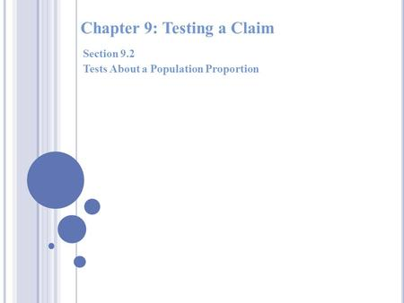 Chapter 9: Testing a Claim Section 9.2 Tests About a Population Proportion.