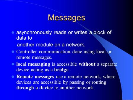 Messages asynchronously reads or writes a block of data to another module on a network. Controller communication done using local or remote messages. local.