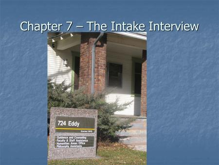 Chapter 7 – The Intake Interview. What is an Intake Interview? An initial assessment interview In contemporary settings, often the intake simply blends.