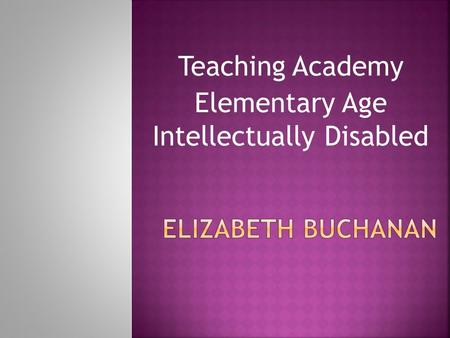 Teaching Academy Elementary Age Intellectually Disabled.