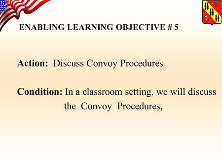 MISSION FIRST…PEOPLE ALWAYS…ONE TEAM ENABLING LEARNING OBJECTIVE # 5 Action: Discuss Convoy Procedures Condition: In a classroom setting, we will discuss.