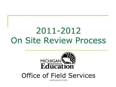 2011-2012 On Site Review Process Office of Field Services Last Revised 8/15/2011.