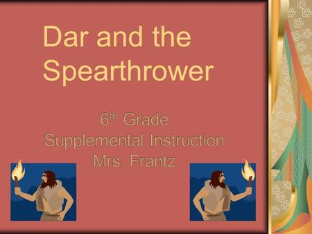 Dar and the Spearthrower. o Dar and the Spearthrower o Background Information – Pass out Study Guides.