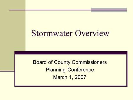 Stormwater Overview Board of County Commissioners Planning Conference March 1, 2007.