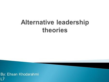 By: Ehsan Khodarahmi L7  Theoretical perspectives on leadership, past and present  Leadership behaviour taxonomies and schools  Contingency and situational.