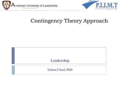 Contingency Theory Approach Leadership Salma Chad, PhD.