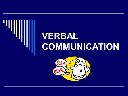 VERBAL COMMUNICATION. Verbal Communication  Words- symbols that represent things but are not the things themselves  Denotative meaning- dictionary definition.
