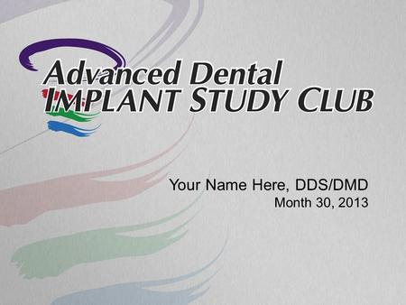 Your Name Here, DDS/DMD Month 30, 2013. Patient's Chief Complaint.