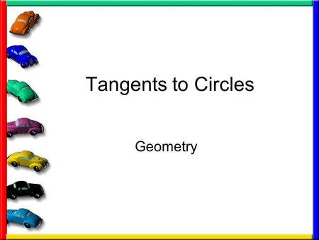 Tangents to Circles Geometry. Objectives/Assignment Identify segments and lines related to circles. Use properties of a tangent to a circle. Assignment: