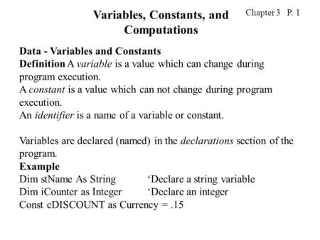 Chapter 3 P. 1 Data - Variables and Constants Definition A variable is a value which can change during program execution. A constant is a value which can.