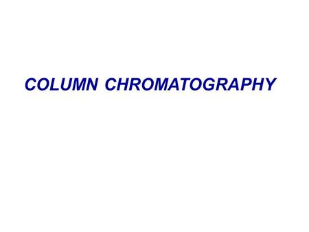 COLUMN CHROMATOGRAPHY. Introduction Principle Procedure Factors Applications.
