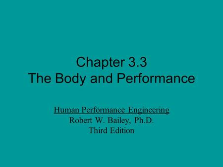 Chapter 3.3 The Body and Performance Human Performance Engineering Robert W. Bailey, Ph.D. Third Edition.