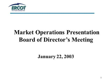 1 Market Operations Presentation Board of Director's Meeting January 22, 2003.