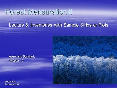 Lecture 8 Forestry 3218 Forest Mensuration II Lecture 8: Inventories with Sample Strips or Plots Avery and Burkhart, Chapter 10.