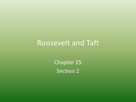 Roosevelt and Taft Chapter 15 Section 2. Theodore Roosevelt Youngest president ever – 42 years old Loved the idea of Social Darwinism but was also a progressive.