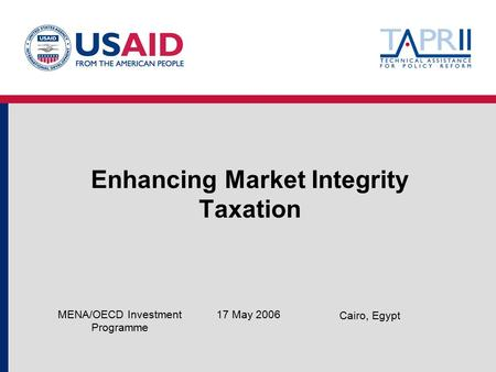 Enhancing Market Integrity Taxation 17 May 2006MENA/OECD Investment Programme Cairo, Egypt.