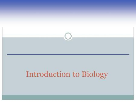 Introduction to Biology. What is Biology? What is scientific inquiry? Describe the steps of scientific inquiry?