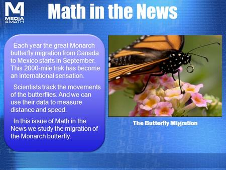 Math in the News The Butterfly Migration Each year the great Monarch butterfly migration from Canada to Mexico starts in September. This 2000-mile trek.