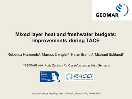 Mixed layer heat and freshwater budgets: Improvements during TACE Rebecca Hummels 1, Marcus Dengler 1, Peter Brandt 1, Michael Schlundt 1 1 GEOMAR Helmholtz.