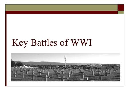 Key Battles of WWI. General Facts  Fought between 1914-1918 (peace treaty ends war officially in 1919)  First war involving countries from all over.