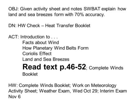 OBJ: Given activity sheet and notes SWBAT explain how land and sea breezes form with 70% accuracy. DN: HW Check – Heat Transfer Booklet ACT: Introduction.