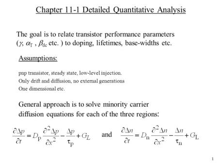 1 Chapter 11-1 Detailed Quantitative Analysis pnp transistor, steady state, low-level injection. Only drift and diffusion, no external generations One.